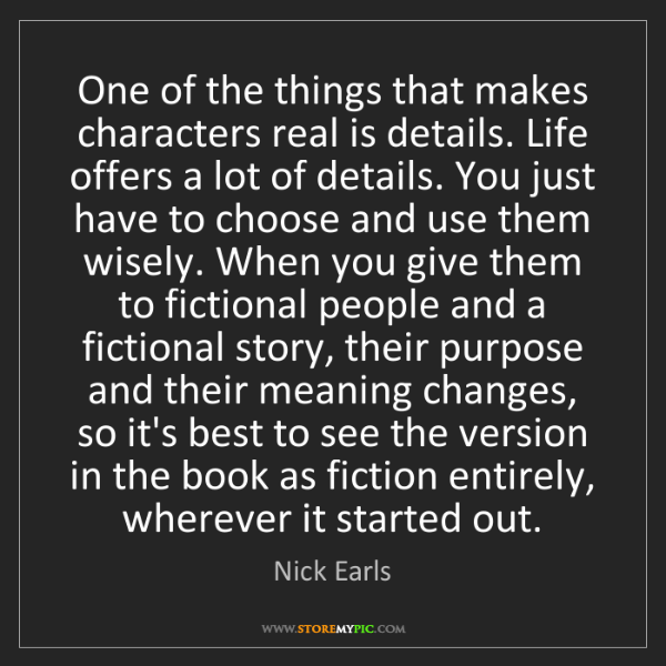 Nick Earls: One of the things that makes characters real is details....