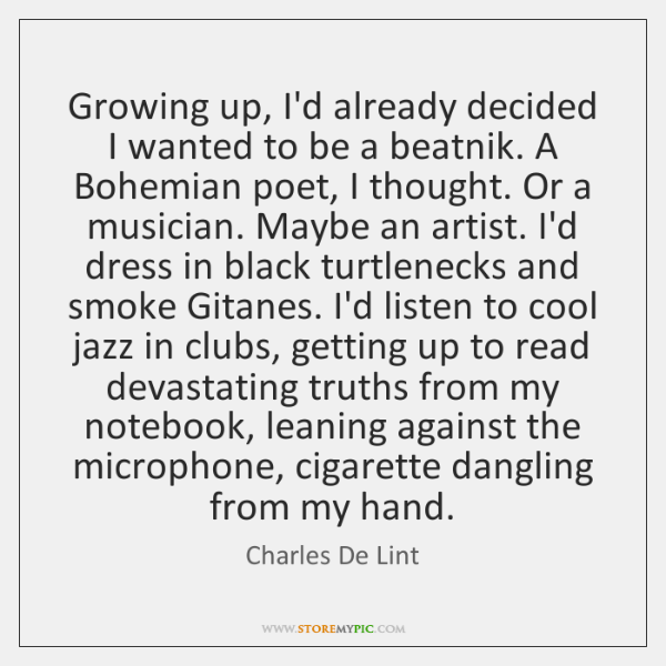 Growing up, I'd already decided I wanted to be a beatnik. A ...