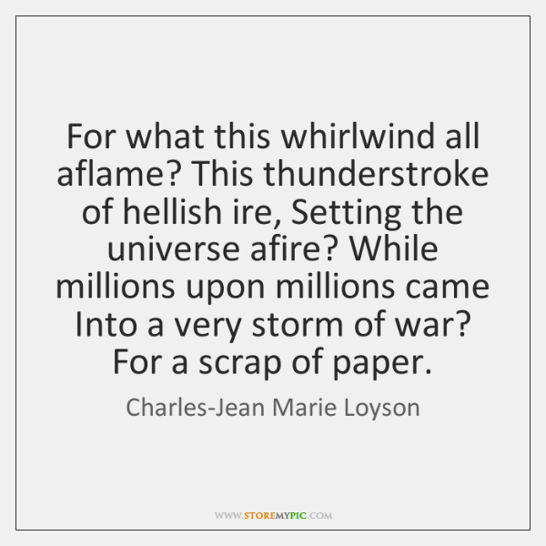 For what this whirlwind all aflame? This thunderstroke of hellish ire, Setting ...