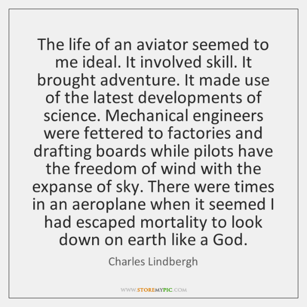 The life of an aviator seemed to me ideal. It involved skill. ...