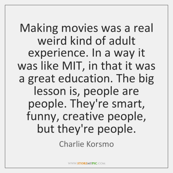 Making movies was a real weird kind of adult experience. In a ...