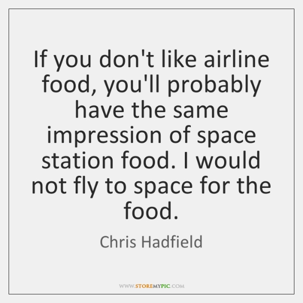 If you don't like airline food, you'll probably have the same impression ...