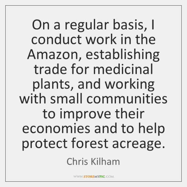 On a regular basis, I conduct work in the Amazon, establishing trade ...
