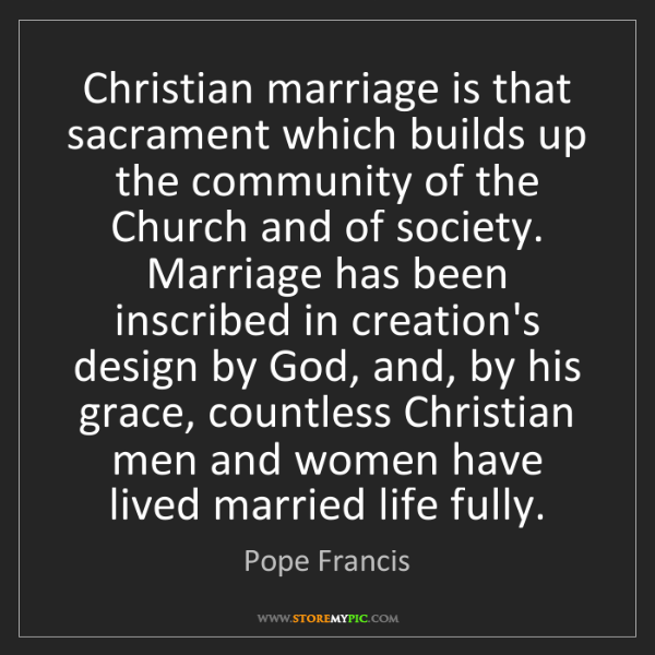 Pope Francis: Christian marriage is that sacrament which builds up...
