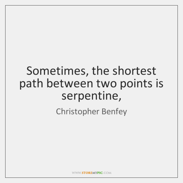 Sometimes, the shortest path between two points is serpentine,