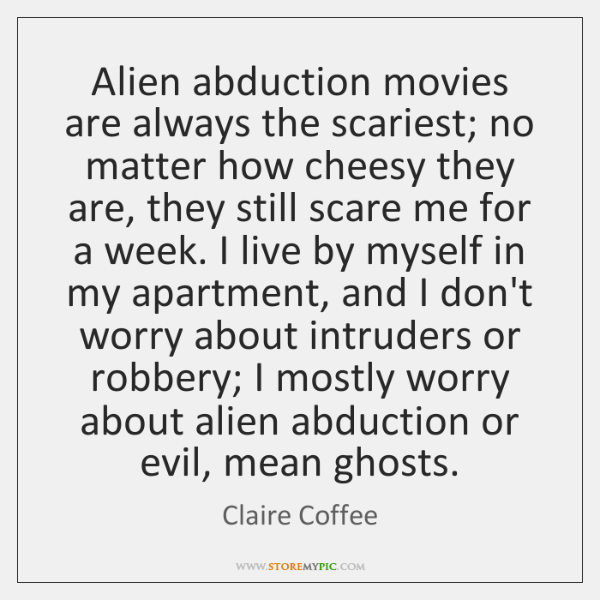 Alien abduction movies are always the scariest; no matter how cheesy they ...