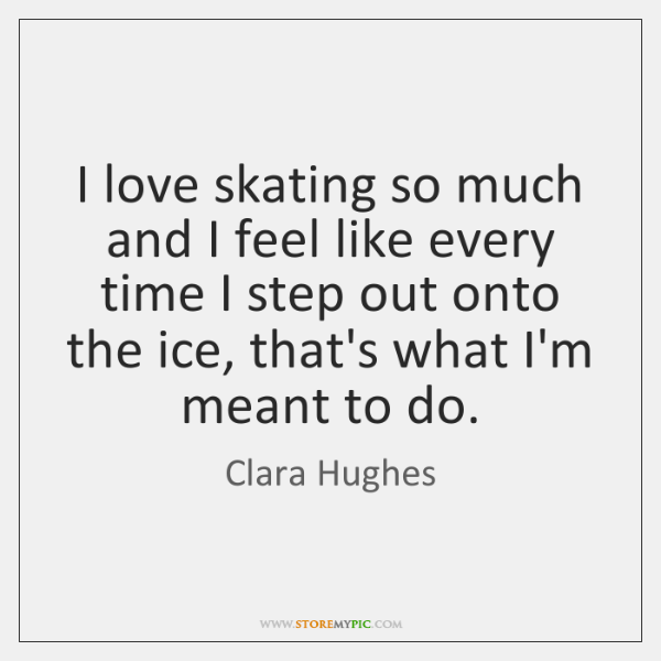 I love skating so much and I feel like every time I ...