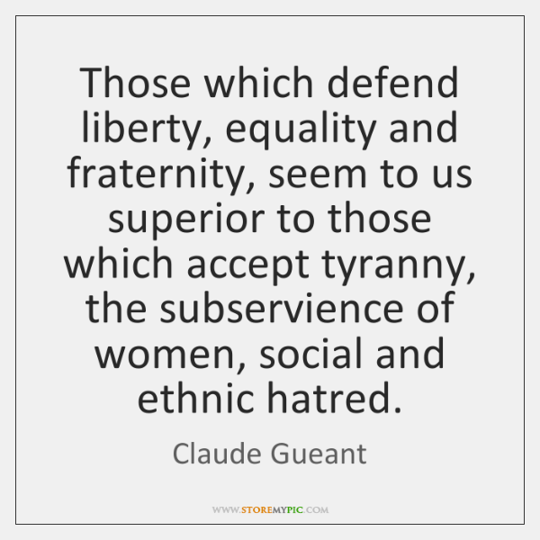 Those which defend liberty, equality and fraternity, seem to us superior to ...