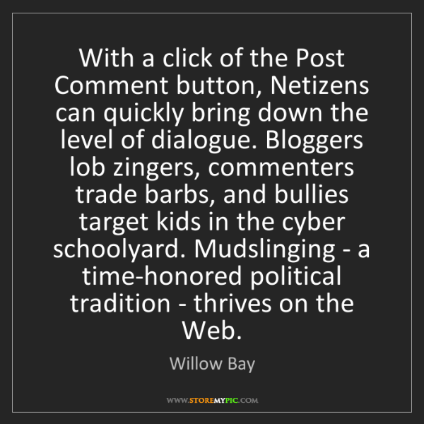 Willow Bay: With a click of the Post Comment button, Netizens can...