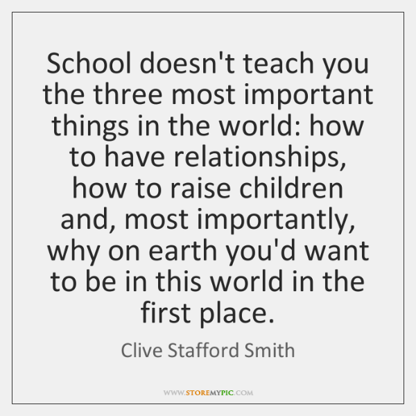 School doesn't teach you the three most important things in the world: ...