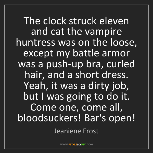 Jeaniene Frost: The clock struck eleven and cat the vampire huntress...