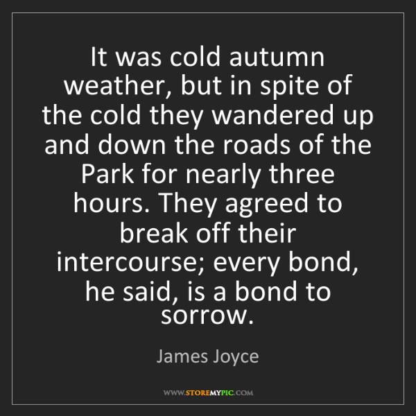 James Joyce: It was cold autumn weather, but in spite of the cold...
