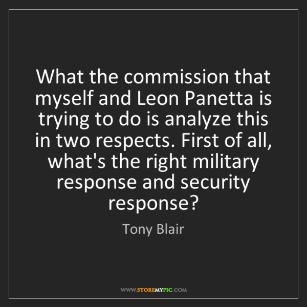 Tony Blair: What the commission that myself and Leon Panetta is trying...