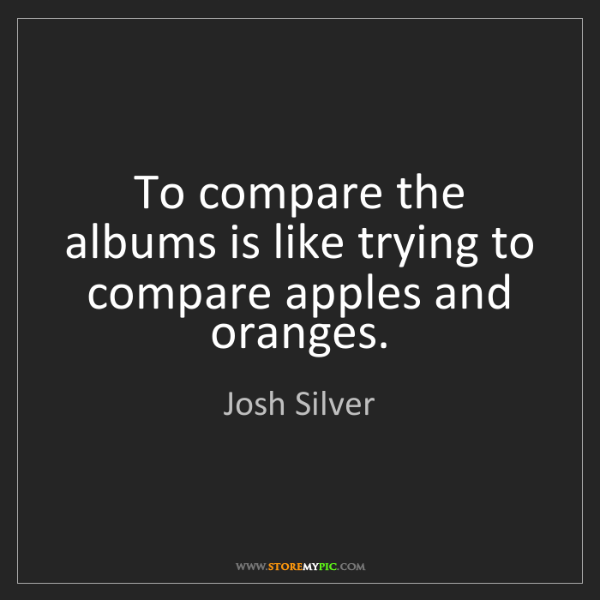Josh Silver: To compare the albums is like trying to compare apples...
