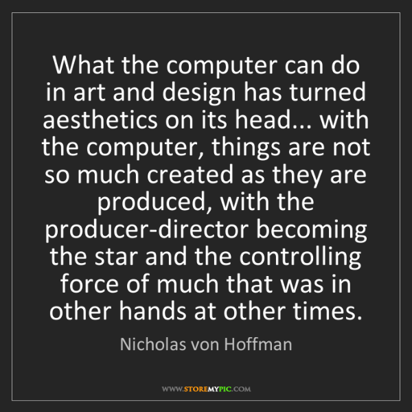 Nicholas von Hoffman: What the computer can do in art and design has turned...