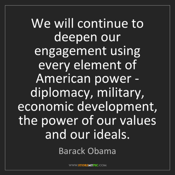 Barack Obama: We will continue to deepen our engagement using every...