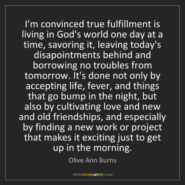 Olive Ann Burns: I'm convinced true fulfillment is living in God's world...