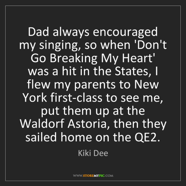 Kiki Dee: Dad always encouraged my singing, so when 'Don't Go Breaking...
