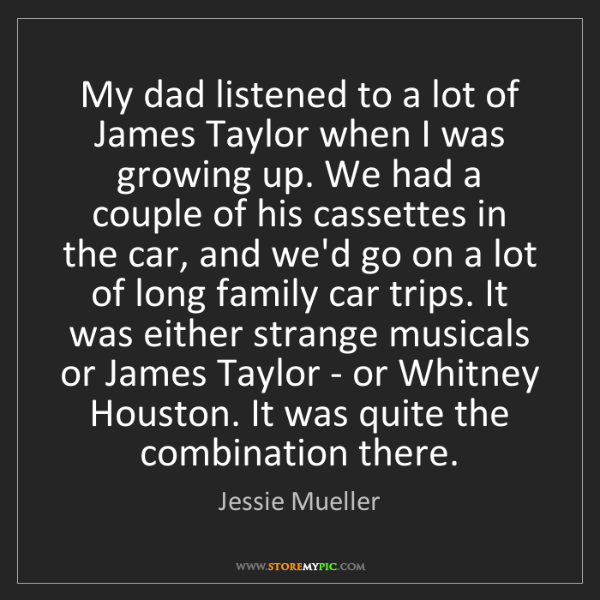 Jessie Mueller: My dad listened to a lot of James Taylor when I was growing...