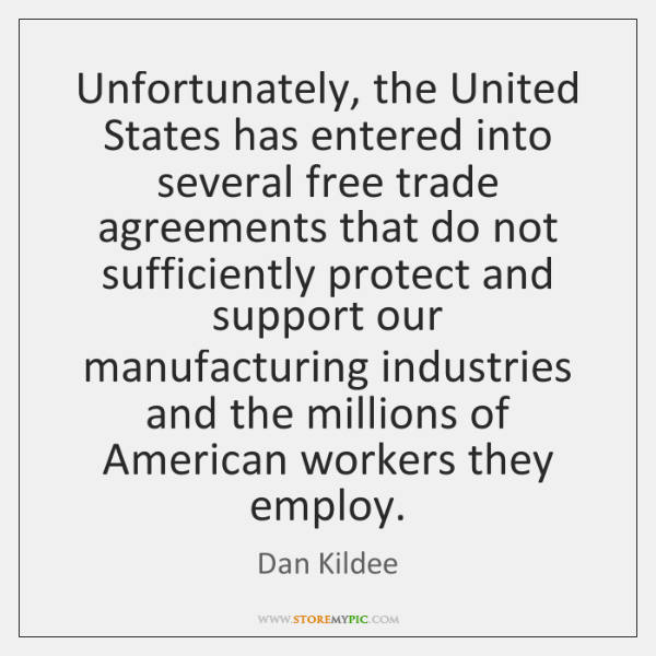Unfortunately, the United States has entered into several free trade agreements that ...