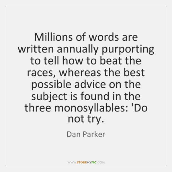 Millions of words are written annually purporting to tell how to beat ...