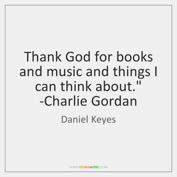 'Thank God for books and music and things I can think about....