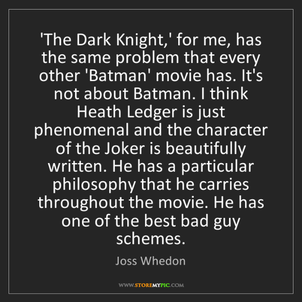 Joss Whedon: 'The Dark Knight,' for me, has the same problem that...