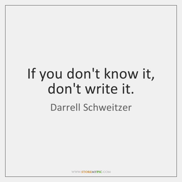 If you don't know it, don't write it.