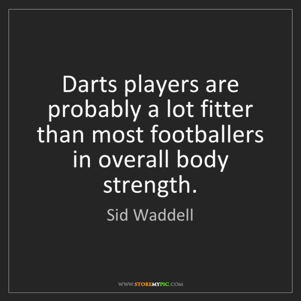 Sid Waddell: Darts players are probably a lot fitter than most footballers...