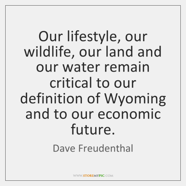 Our lifestyle, our wildlife, our land and our water remain critical to ...