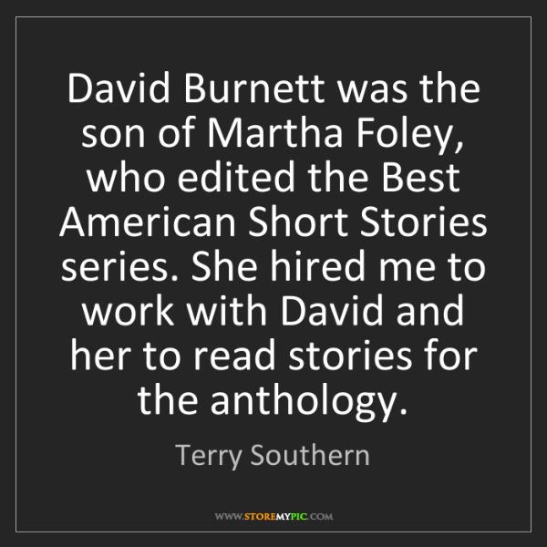 Terry Southern: David Burnett was the son of Martha Foley, who edited...