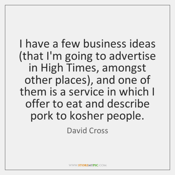 I have a few business ideas (that I'm going to advertise in ...