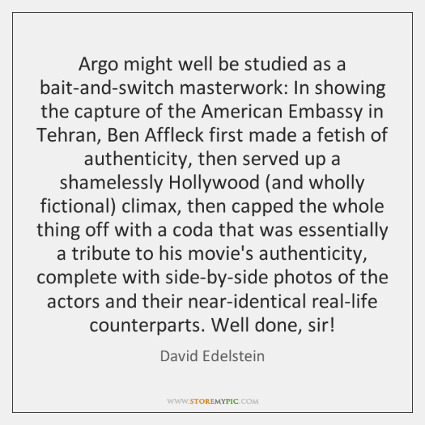 Argo might well be studied as a bait-and-switch masterwork: In showing the ...