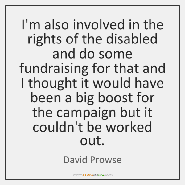 I'm also involved in the rights of the disabled and do some ...