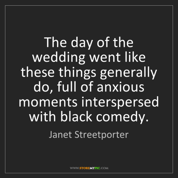 Janet Streetporter: The day of the wedding went like these things generally...