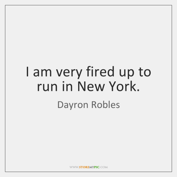 I am very fired up to run in New York.