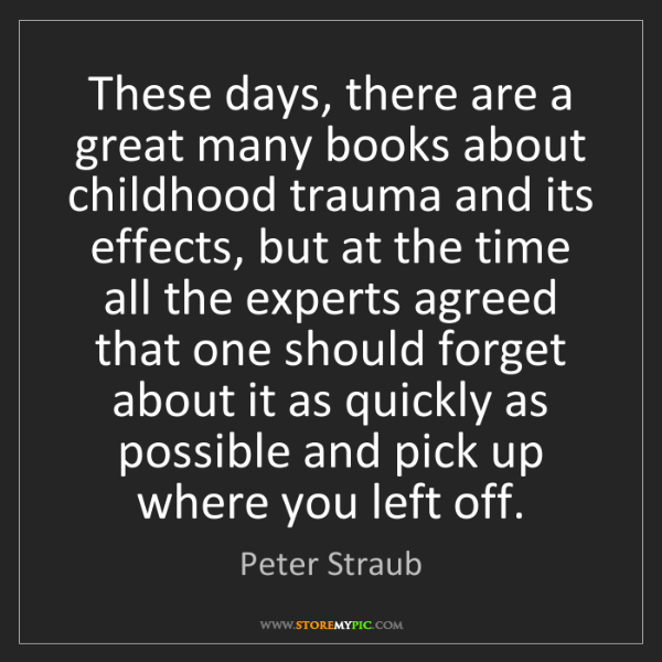 Peter Straub: These days, there are a great many books about childhood...