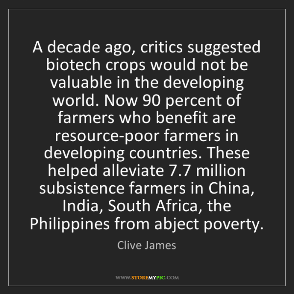 Clive James: A decade ago, critics suggested biotech crops would not...