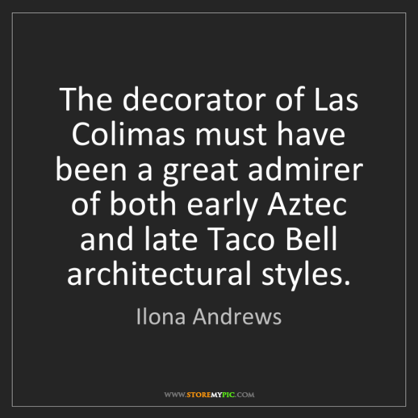 Ilona Andrews: The decorator of Las Colimas must have been a great admirer...