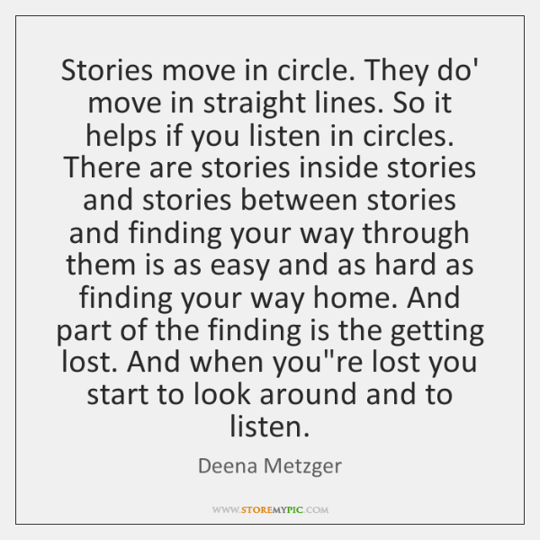 Stories move in circle. They do' move in straight lines. So it ...
