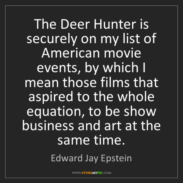 Edward Jay Epstein: The Deer Hunter is securely on my list of American movie...