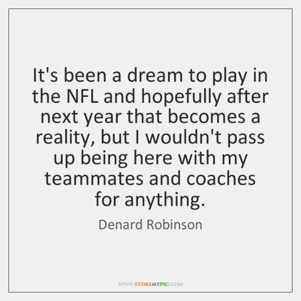 It's been a dream to play in the NFL and hopefully after ...