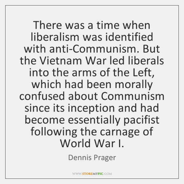 There was a time when liberalism was identified with anti-Communism. But the ...