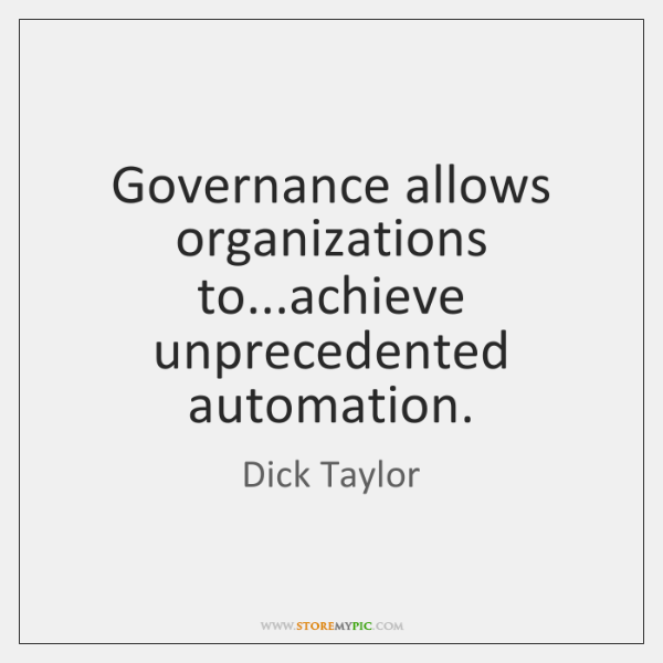 Governance allows organizations to...achieve unprecedented automation.