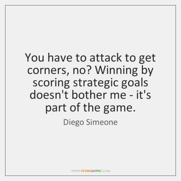 You have to attack to get corners, no? Winning by scoring strategic ...