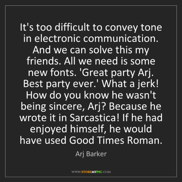 Arj Barker: It's too difficult to convey tone in electronic communication....