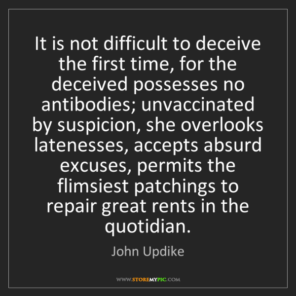John Updike: It is not difficult to deceive the first time, for the...