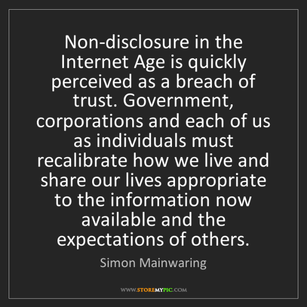 Simon Mainwaring: Non-disclosure in the Internet Age is quickly perceived...