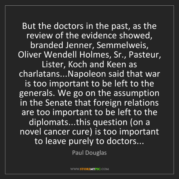 Paul Douglas: But the doctors in the past, as the review of the evidence...