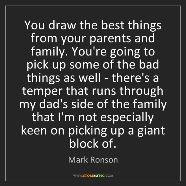 Mark Ronson: You draw the best things from your parents and family....